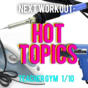 FutureMakers: Teacher Gym Workout #4: Hot Topics